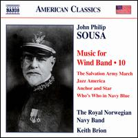John Philip Sousa: Music for Wind Band, Vol. 10 - Royal Norwegian Navy Band; Keith Brion (conductor)