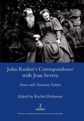 John Ruskin's Correspondence with Joan Severn: Sense and Nonsense Letters - Dickinson, Rachel