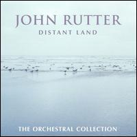 John Rutter: Distant Land, The Orchestral Collection - John Rutter