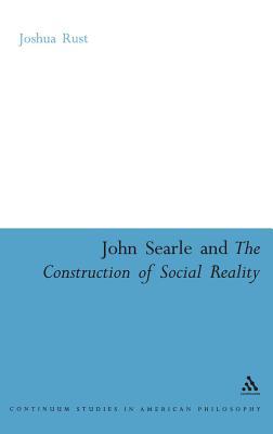 John Searle and the Construction of Social Reality - Rust, Joshua
