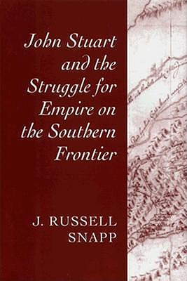 John Stuart and the Struggle for Empire on the Southern Frontier - Snapp, J Russell