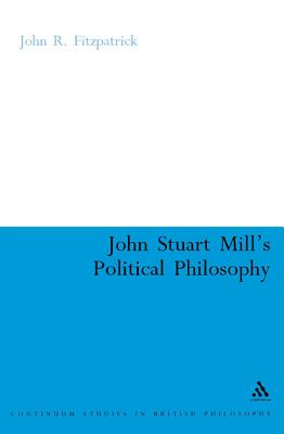 John Stuart Mill's Political Philosophy: Balancing Freedom and the Collective Good - Fitzpatrick, John R