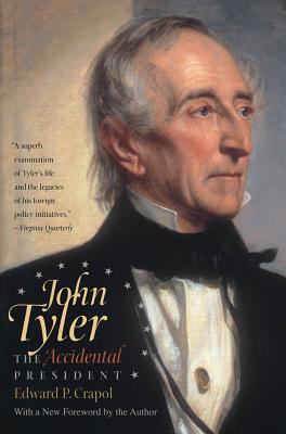 John Tyler, the Accidental President - Crapol, Edward P