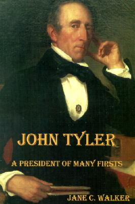 John Tyler: The President of Many Firsts - Walker, Jane C