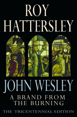 John Wesley: A Brand from the  Burning - Hattersley, Roy