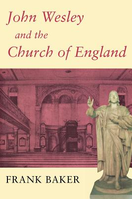 John Wesley and the Church of England - Baker, Frank