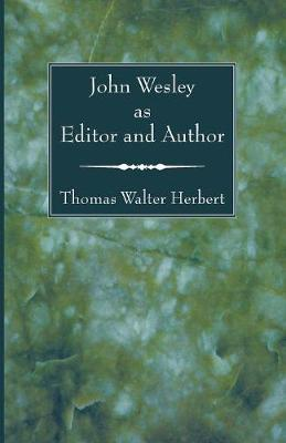 John Wesley as Editor and Author - Herbert, Thomas Walter