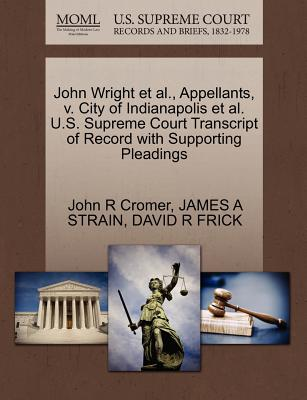 John Wright et al., Appellants, V. City of Indianapolis et al. U.S. Supreme Court Transcript of Record with Supporting Pleadings - Cromer, John R, and Strain, James A, and Frick, David R