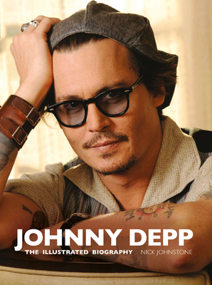 Johnny Depp: The Illustrated Biography - Johnstone, Nick