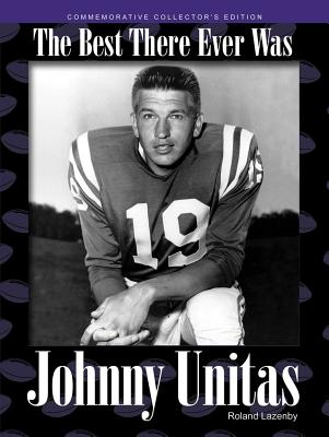Johnny Unitas: The Best There Ever Was - Lazenby, Roland