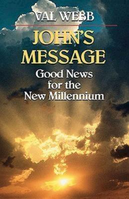 John's Message Good News for the New Millennium - Webb, Val, Dr.