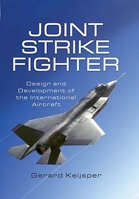 Joint Strike Fighter: Design and Development of the International Aircraft; Lockheed F-35 - Keijsper, Gerard
