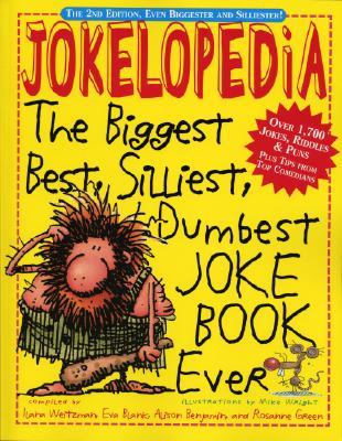 Jokelopedia: The Biggest, Best, Silliest, Dumbest Joke Book Ever - Weitzman, Ilana, and Blank, Eva, and Green, Rosanne