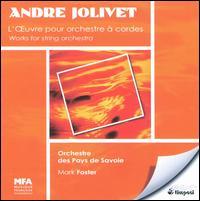 Jolivet: ?uvres pour orchestre à cordes - Orchestre des Pays de Savoie; Mark Foster (conductor)