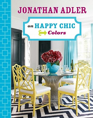 Jonathan Adler on Happy Chic Colors - Adler, Jonathan