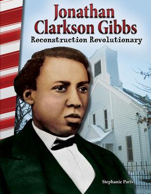 Jonathan Clarkson Gibbs: Reconstruction Revolutionary (Florida) - Paris, Stephanie