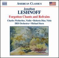 Jonathan Leshnoff: Forgotten Chants & Refrains - Charles Wetherbee (violin); Roberto Díaz (viola); IRIS Orchestra; Michael Stern (conductor)