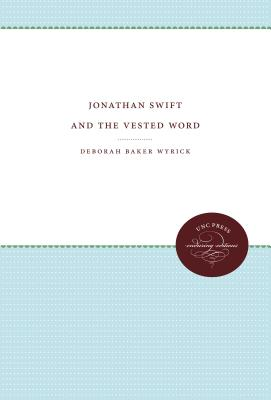 Jonathan Swift and the Vested Word - Wyrick, Deborah Baker