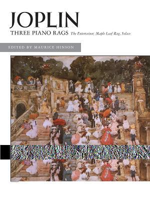 Joplin -- Three Piano Rags - Joplin, Scott (Composer), and Hinson, Maurice (Composer)