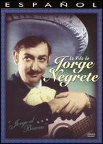 Jorge el Bueno: La Vida de Jorge Negrete