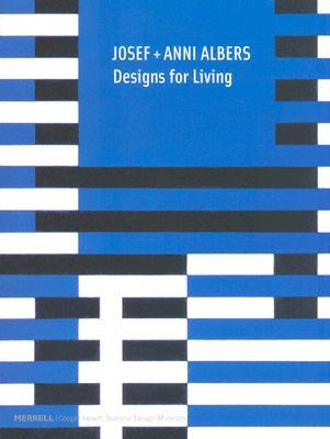 Josef + Anni Albers: Designs for Living - Fox Weber, Nicholas, and Filler, Martin, and Weber, Nicholas Fox, Mr.