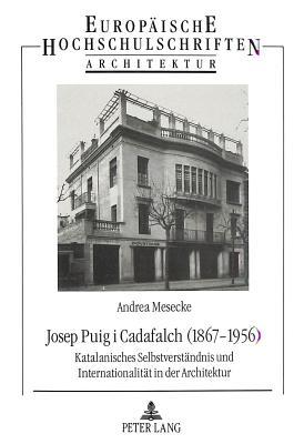 Josep Puig I Cadafalch (1867-1956): Katalanisches Selbstverstaendnis Und Internationalitaet in Der Architektur - Mesecke, Andrea