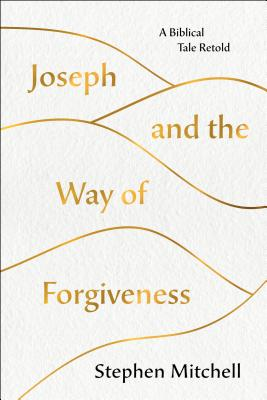 Joseph and the Way of Forgiveness: A Story about Letting Go - Mitchell, Stephen
