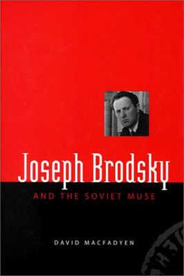 Joseph Brodsky and the Soviet Muse - Macfadyen, David