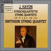 Joseph Haydn: String Quartets Op.77, No.1 & 2; Op.103 - Jaap Schröder (violin); Judson Griffin (viola); Kenneth Slowik (cello); Marilyn McDonald (violin); Smithson String Quartet