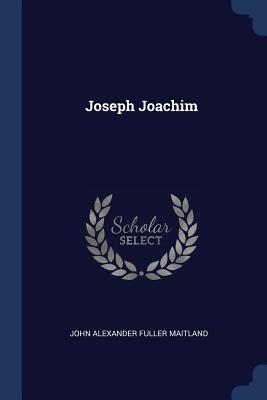 Joseph Joachim - Maitland, John Alexander Fuller