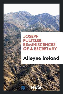 Joseph Pulitzer; Reminiscences of a Secretary - Ireland, Alleyne
