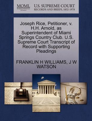 Joseph Rice, Petitioner, V. H.H. Arnold, as Superintendent of Miami Springs Country Club. U.S. Supreme Court Transcript of Record with Supporting Pleadings - Williams, Franklin H, and Watson, J W