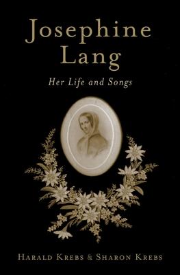 Josephine Lang: Her Life and Songs - Krebs, Harald, and Krebs, Sharon