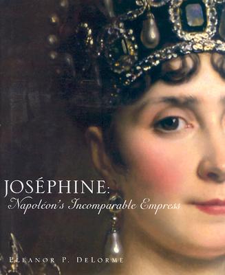 Josephine: Napoleon's Incomparable Empress - Delorme, Eleanor P