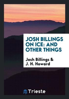 Josh Billings on Ice: And Other Things - Billings, Josh