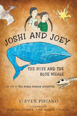Joshi and Joey: The Boys and the Blue Whale: An Out of This World Museum Adventure - Piriano, Steven