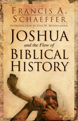Joshua and the Flow of Biblical History - Schaeffer, Francis A