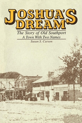 Joshua's Dream: The Story of Old Southport, a Town with Two Names - Carson, Susan S