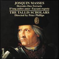 Josquin: Masses - Hercules Dux Ferrarie, D'ung aultre amer, Faysant regretz - The Tallis Scholars (choir, chorus)