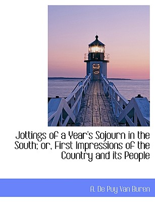 Jottings of a Year's Sojourn in the South; Or, First Impressions of the Country and Its People - Van Buren, A De Puy