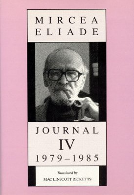 Journal IV, 1979-1985 - Eliade, Mircea, and Ricketts, Mac Linscott (Translated by)