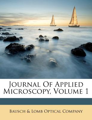 Journal of Applied Microscopy, Volume 1 - Bausch & Lomb Optical Company (Creator)