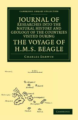 Journal of Researches into the Natural History and Geology of the Countries Visited During the Voyage of H.M.S. Beagle Round the World, Under the Command of Capt. Fitz Roy, R.N. - Darwin, Charles