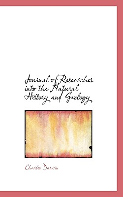 Journal of Researches Into the Natural History and Geology - Darwin, Charles, Professor