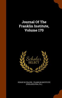 Journal of the Franklin Institute, Volume 170 - Frazer, Persifor, and Pa ), and Franklin Institute (Philadelphia (Creator)