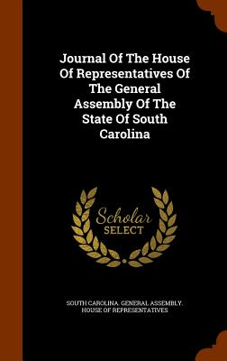 Journal of the House of Representatives of the General Assembly of the State of South Carolina - South Carolina General Assembly (Creator)