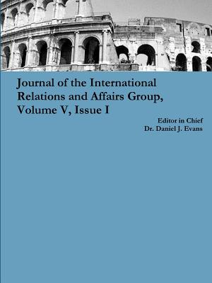 Journal of the International Relations and Affairs Group, Volume V, Issue I - Evans, Daniel