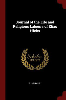 Journal of the Life and Religious Labours of Elias Hicks - Hicks, Elias