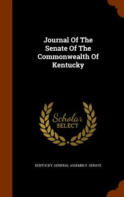 Journal of the Senate of the Commonwealth of Kentucky - Kentucky General Assembly Senate (Creator)