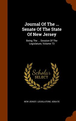 Journal of the ... Senate of the State of New Jersey: Being the ... Session of the Legislature, Volume 73 - New Jersey Legislature Senate (Creator)